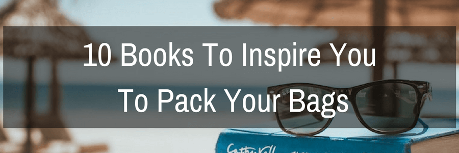 10 Books To Inspire You To Pack Your Bags.POST