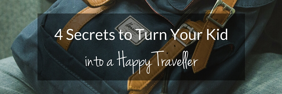 4 secrets To Turn Your Kid into a Happy Traveller (1)