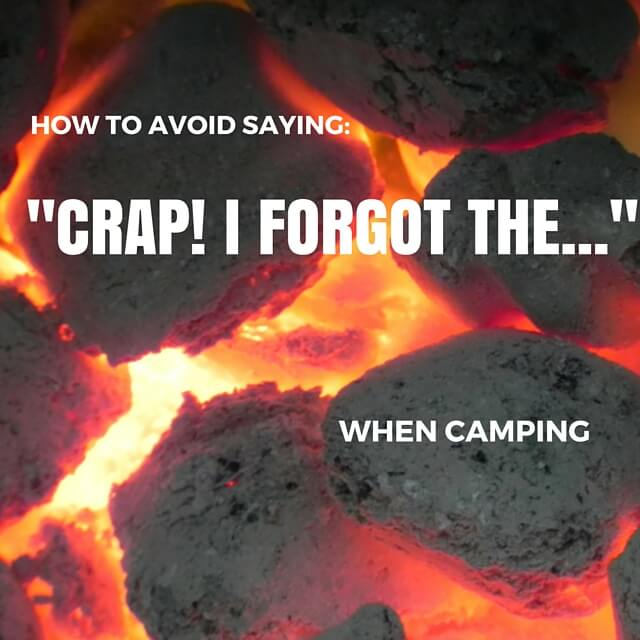 """How To Avoid Saying """"Crap, I Forgot The…"""" When Camping"""