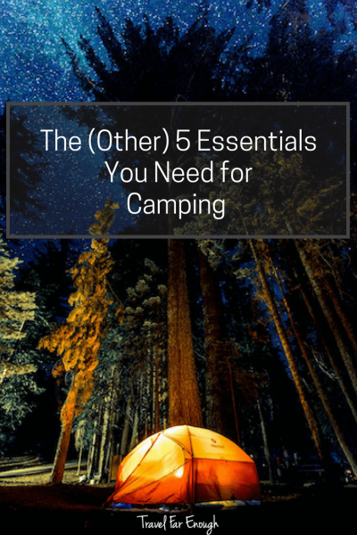 The Other 5 Essentials Camping | We've camped a lot and besides the tent, the sleeping bags and the matches to start the fire, here are the (other) 5 essentials we think you need to take camping.