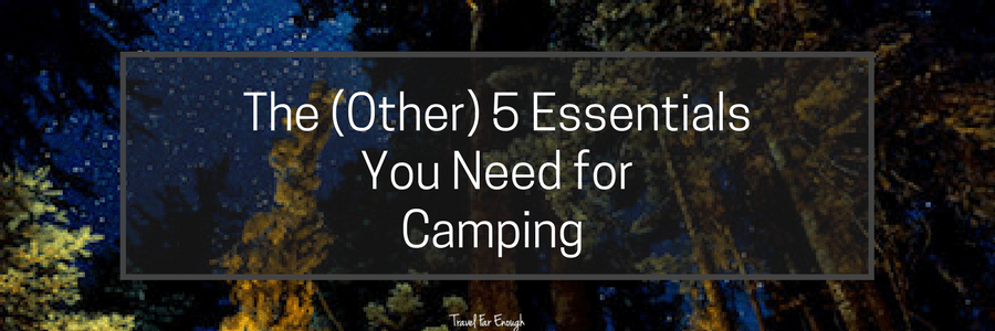 The Other 5 Essentials Camping.POST