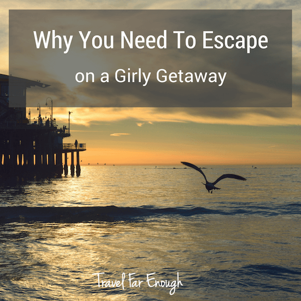 Why You Need To Escape on a Girly Getaway