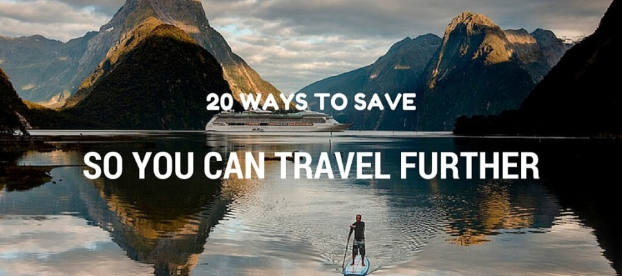 20 Ways to Save So You Can Travel Further