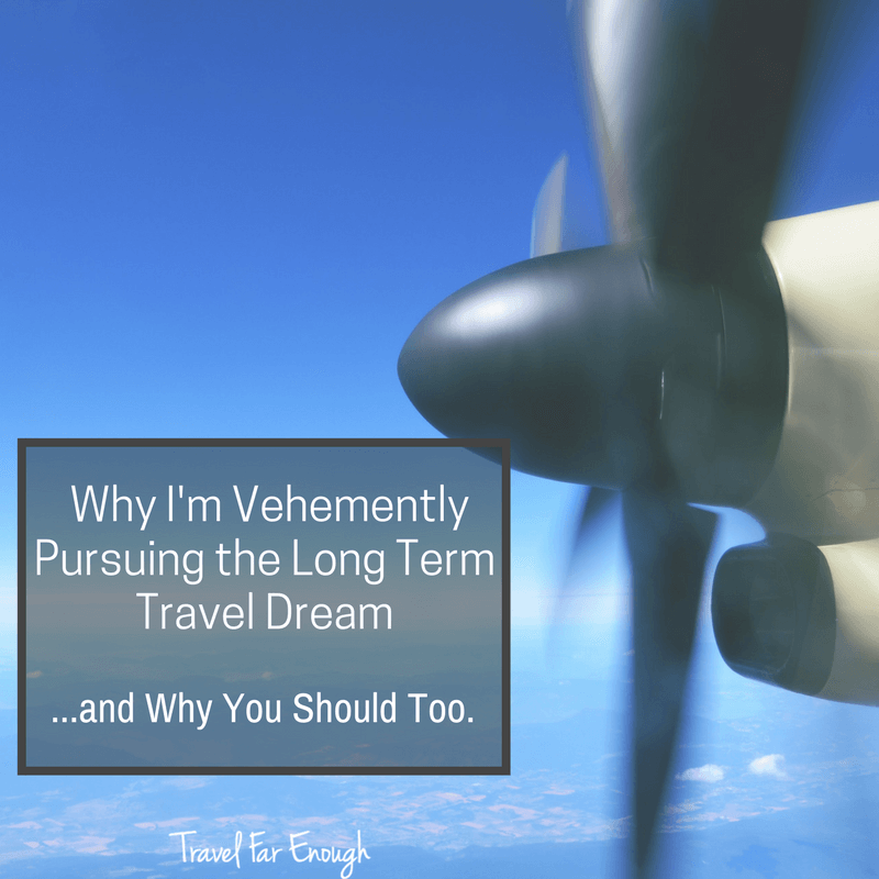 Why I'm Vehemently Pursuing the Long Term Travel Dream