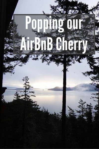 Popping Our AirBnb Cherry | We are no longer AirBnB virgins! I've got say, we loved the experience. And, like that other experience, we had plenty of nervous anticipation...