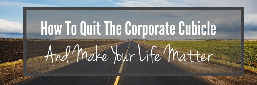 Quit Corporate Make Life Matter (1)