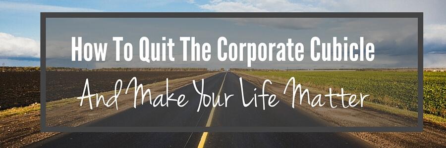 Quit Corporate Make Life Matter (1)