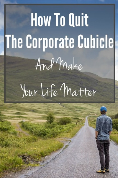 Are you ready to quit your crazy corporate life and make your life matter?