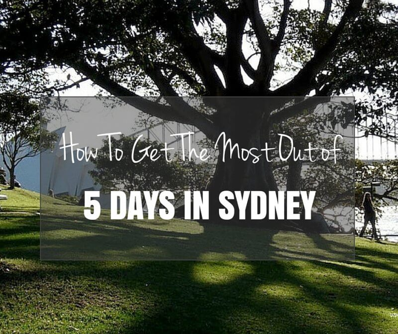 How To Get the Most Out of 5 Days in Sydney