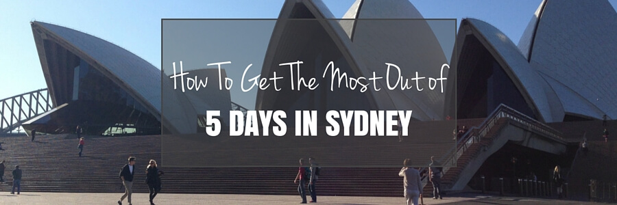 How To Get the Most Out of 5 Days in Sydney.Post