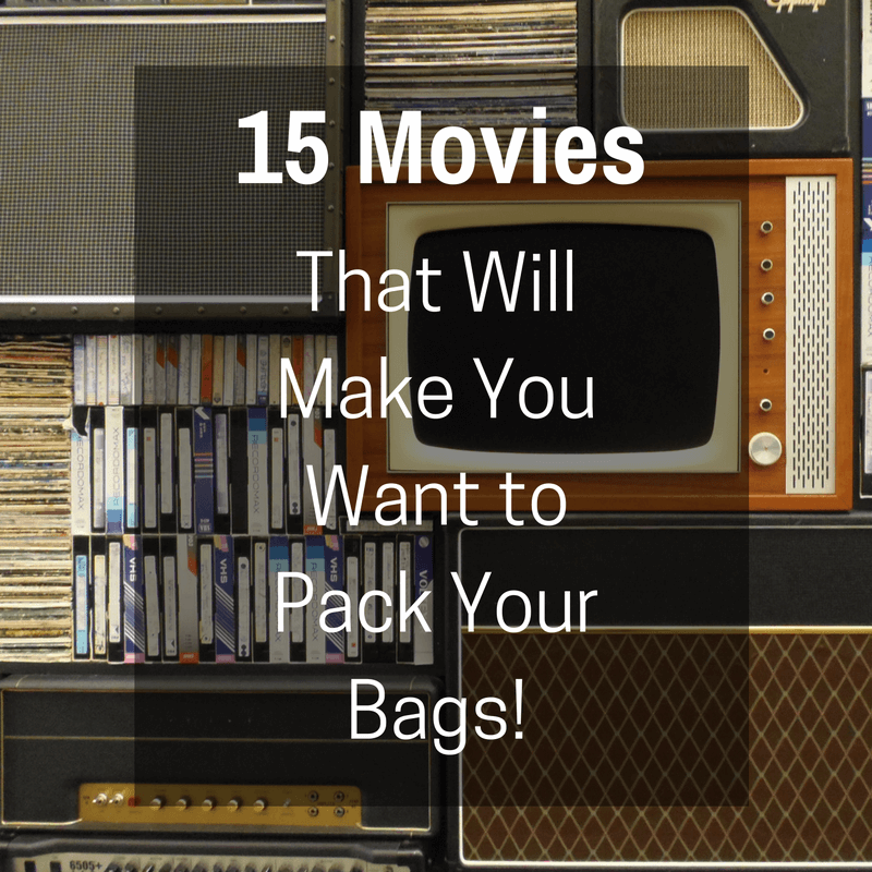 15 Movies That Will Make You Want to Pack Your Bags