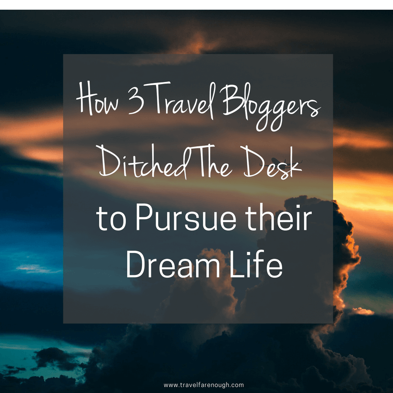 How 3 Bloggers Ditched the Desk to Pursue their Dream Life