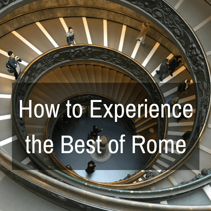 How to Experience the Best of Rome