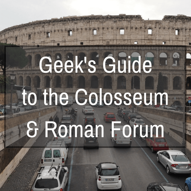 Geek's Guide to the Colosseum & Roman Forum