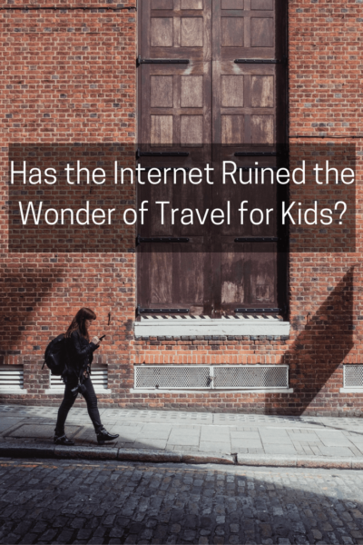 has-the-internet-ruined-the-wonder-of-travel-for-kids-pin