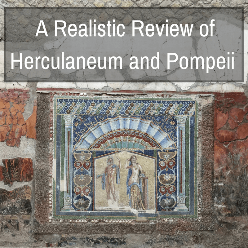 A Realistic Review of Herculaneum and Pompeii
