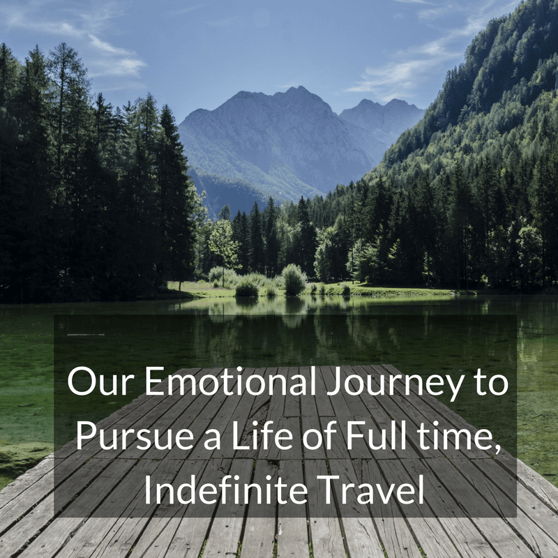 Our Emotional Journey to Pursue a Life of Full time, Indefinite Travel