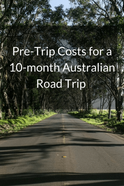 Pre-Trip Costs for a 10 month Australian Road Trip.PIN