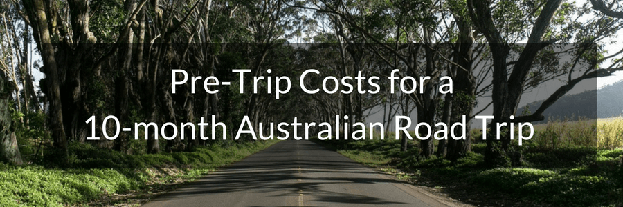 Pre-Trip Costs for a 10 month Australian Road Trip.POST (1)