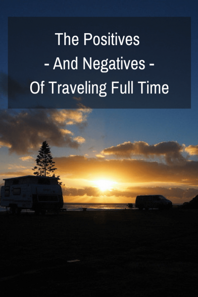 People are often curious what life is like on the road for us. So, we've decided to start an ongoing list of the positives and negatives of travelling full time. This is a living, breathing being that we will add to, edit etc...as we travel.
