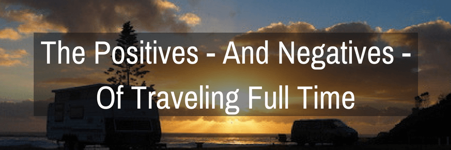 The Positives And Negatives Of Traveling Full Time.POST