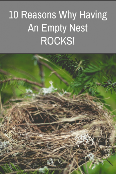 10 reasons Empty nest rocks | I've discovered that there are some real advantages to having an empty nest. It's without a doubt a fantastic change. While some see it as a Debbie Downer, I believe it's all in the attitude. Here are the Top 10 Reasons I've discovered of why having an empty nest is fantastic