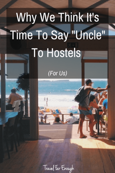 Why We Think It's Time To Say Uncle To Hostels (For Us) | After staying in a hostel recently, I believe I may be at a point in my life when I'm over the hostel thing. | Travel Far Enough