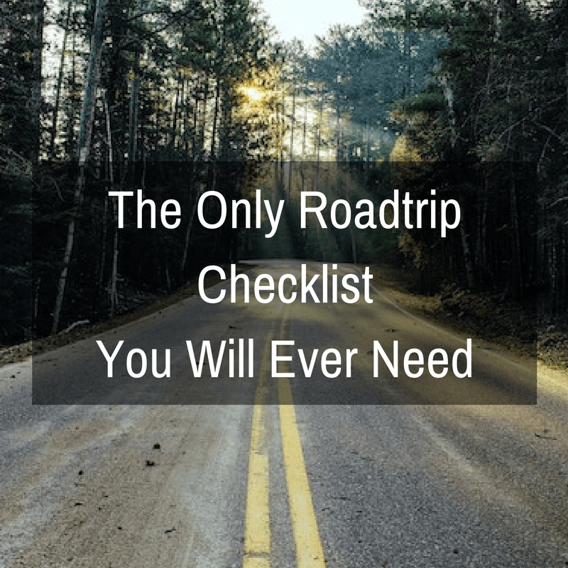 The Only Roadtrip Checklist You Will Ever Need