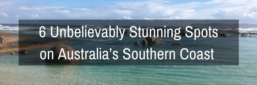 6 Unbelievably Stunning Spots on Australia's Southern Coast