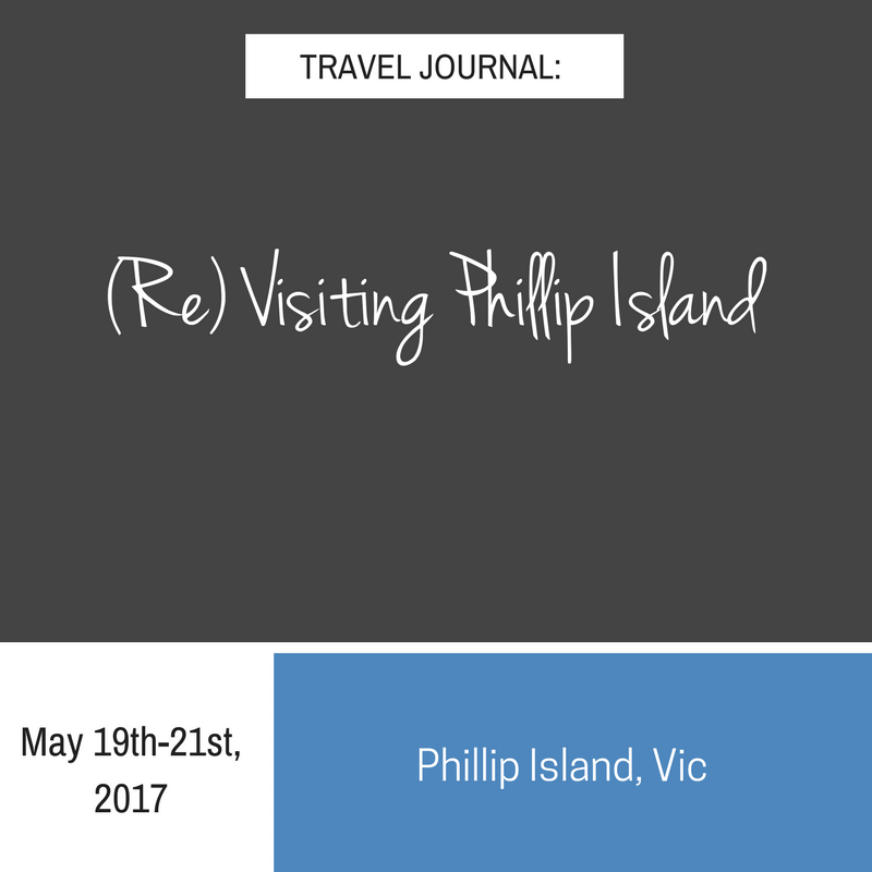 Travel Journal:  (Re) Discovering Phillip Island
