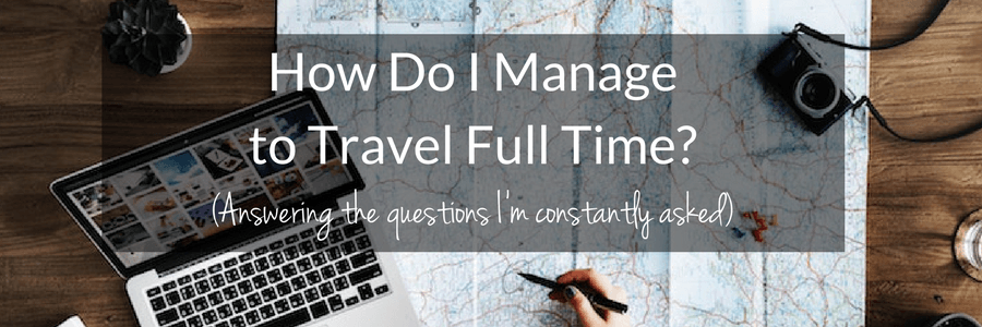 How Do I Manage to Travel Full Time-.POST (1)