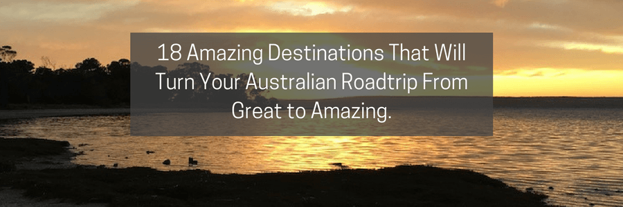 18 Amazing Destinations That Will Turn Your Australian Road Trip From Great to Amazing.POST
