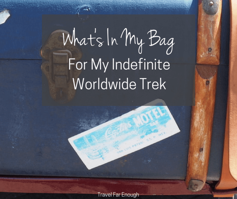 What's In My Bag For My Indefinite Worldwide Trek – Updated!