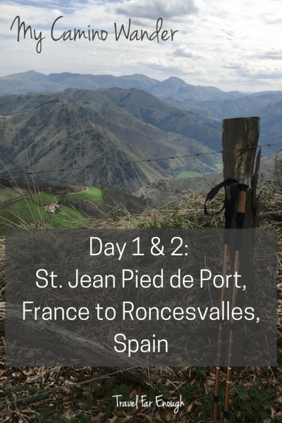 My Camino Wander | Travel Far Enough | Day 1 & 2 St. Jean Pied de Port to Roncesvalles