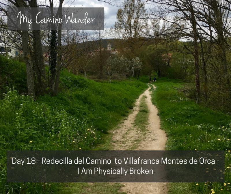 Day 18 of the Camino Wander – I Am Physically Broken