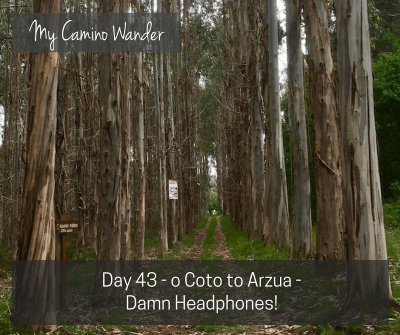 Day 43 of the Camino Wander – Damn Headphones!
