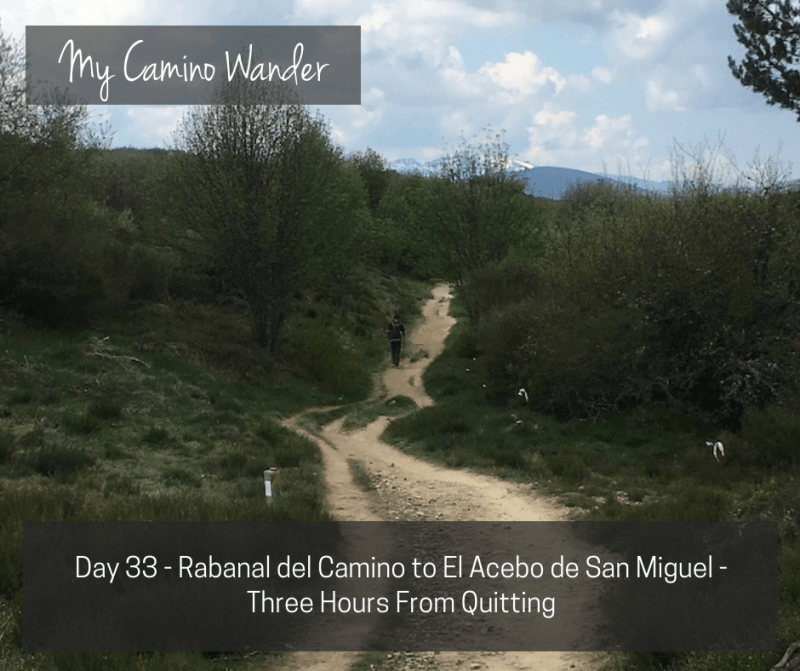 Day 33 of the Camino Wander – Three Hours from Quitting